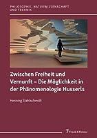 Zwischen Freiheit und Vernunft – Die Moeglichkeit in der Phaenomenologie Husserls