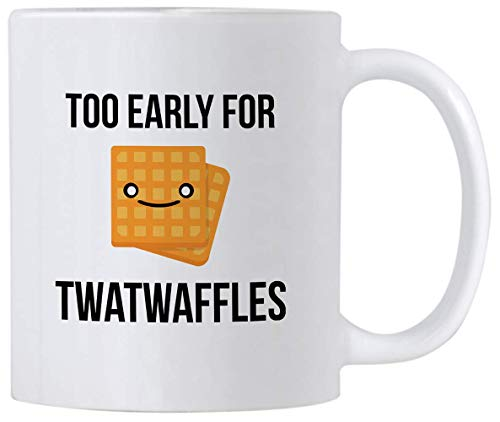 Twatwaffle Coffee Mug. Too Early For Twatwaffles. 11 oz Ceramic Mug. Gag Gift Idea For Friends or Coworkers.