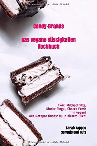 Candy-Brands Das vegane Süssigkeiten Kochbuch: vegane Süssigkeiten Rezepten der bekanntesten Giganten (Vakeyourcandybrand, Band 2007789487)