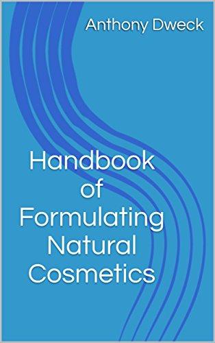 Handbook of Formulating Natural Cosmetics (Dweck Books 1)