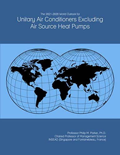 The 2021-2026 World Outlook for Unitary Air Conditioners Excluding Air Source Heat Pumps