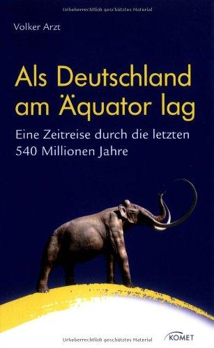 Als Deutschland am Äquator lag: Eine Zeitreise durch die letzten 540 Millionen Jahre