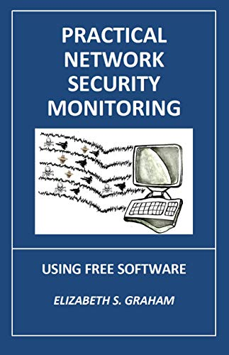 Practical Network Security Monitoring: Using Free Software (English Edition)