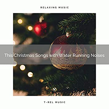 This Christmas Songs with Water Running Noises