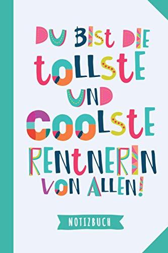 Du bist die tollste und coolste Rentnerin von allen: Notizbuch als Geschenk zum Rentenbeginn - A5 / liniert - Rentnerin Geschenke zum Ruhestand oder Pension