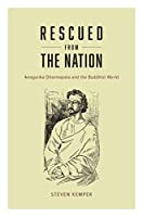 Rescued from the Nation: Anagarika Dharmapala and the Buddhist World (Buddhism and Modernity)