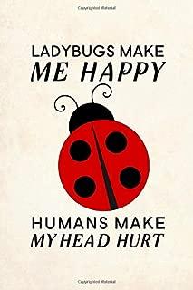 Ladybugs Make Me Happy Humans Make My Head Hurt: Blank Lined Journal Notebook, 6