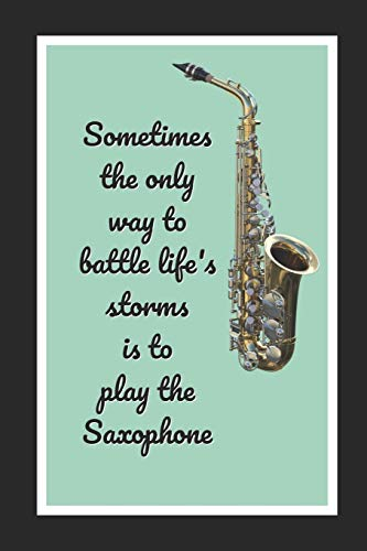 Sometimes The Only Way To Battle Life's Storms Is To Play The Saxophone: Themed Novelty Lined Notebook / Journal To Write In Perfect Gift Item (6 x 9 inches)
