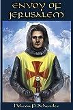Envoy of Jerusalem: Balian d'Ibelin and the Third Crusade (Balian D'Ibelin and the Kingdom of Jerusalem) (Volume 3)