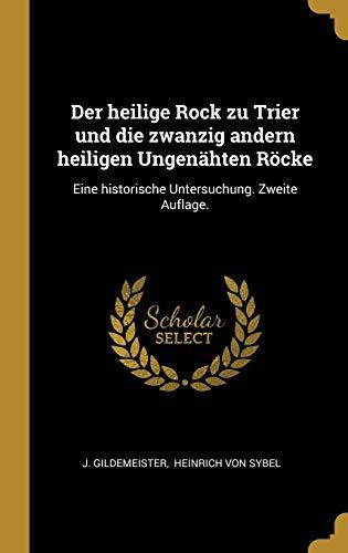 GER-HEILIGE ROCK ZU TRIER UND: Eine Historische Untersuchung. Zweite Auflage.