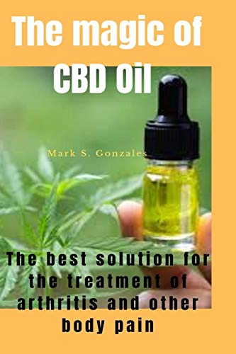 THE MAGIC OF CBD OIL: The alternative solution for treatment of arthritis and others related body pains