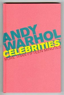 Andy Warhol Celebrities: More Than Fifteen Minutes 1931738041 Book Cover