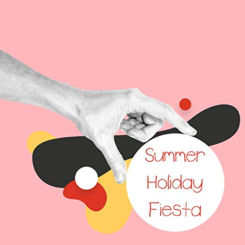 Summer Holiday Fiesta - Collection of the Best Chillout Energetic Dance Music, Beach Party, Ambient Lounge, Cool Breeze, Sexy Beat, Tropical House
