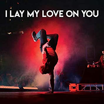 I Lay My Love On You