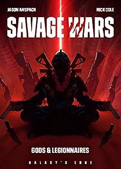 Gods & Legionnaires (Galaxy's Edge: Savage Wars Book 2) by [Jason Anspach, Nick Cole]