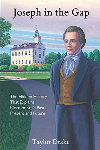 Joseph in the Gap: The Hidden History That Explains Mormonism's Past, Present,...