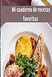 Mi cuaderno de recetas favoritas: Recetario. Libro de recetas en blanco │100 paginas para rellenar con las recetas que mas te gustan │papel crema │ tapa blanda