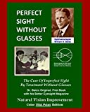 Perfect Sight Without Glasses: The Cure Of Imperfect Sight By Treatment Without Glasses - Dr. Bates Original, First Book- Natural Vision Improvement (Color - USA Print Edition)