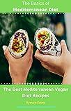 The Basics of Mediterranean Diet: The Best Mediterranean Vegan Diet Recipes (English Edition)