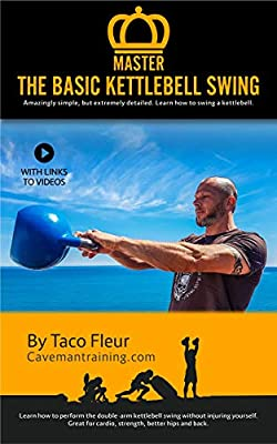 Master The Basic Kettlebell Swing: Amazingly Simple, but Extremely Detailed (Kettlebell Training Book 3) from Cavemantraining
