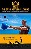 Master The Basic Kettlebell Swing: Amazingly Simple, but Extremely Detailed (Kettlebell Training Book 3) (English Edition)