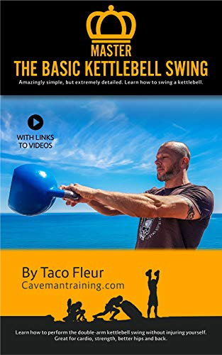Master The Basic Kettlebell Swing: Amazingly Simple, but Extremely Detailed (Kettlebell Training Boo
