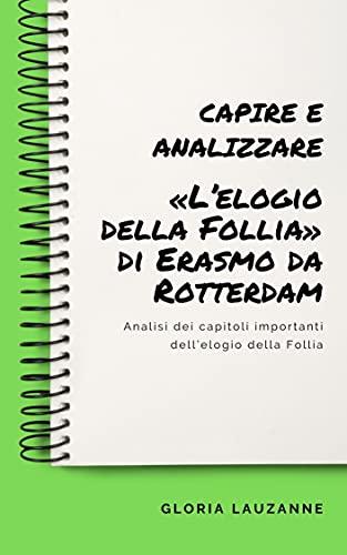 Capire e analizzare «L'elogio della Follia» di Erasmo da Rotterdam: Analisi dei capitoli importanti dell'elogio della Follia