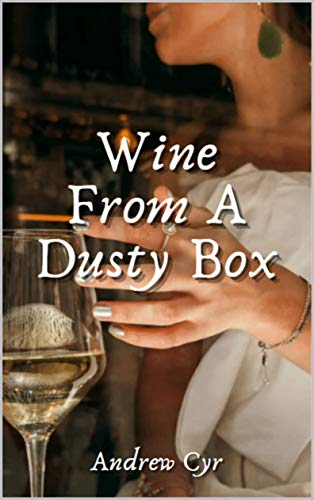 Wine From A Dusty Box by [Andrew Cyr]