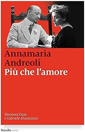 Più che lamore: Eleonora Duse e Gabriele DAnnunzio
