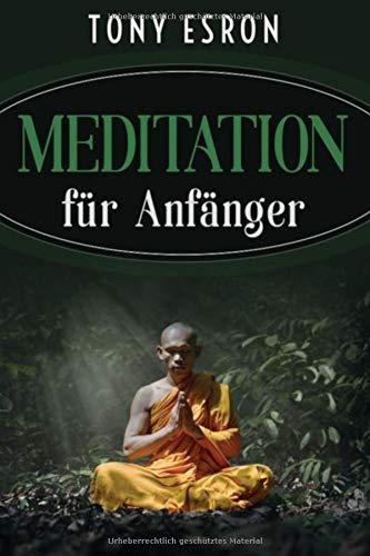 Meditation: für Anfänger, effektiv Meditieren lernen für mehr Energie, Ruhe und Gelassenheit