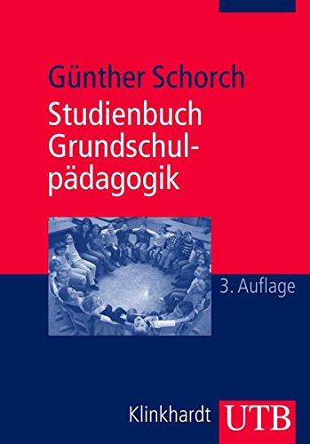 Studienbuch Grundschulpädagogik: Die Grundschule als Bildungsinstitution und pädagogisches Handlungsfeld