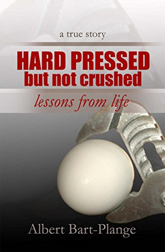 Hard pressed but not crushed: Lessons from life