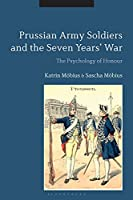 Prussian Army Soldiers and the Seven Years' War: The Psychology of Honour