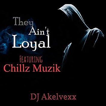 They Ain't Loyal (feat. Chillz Muzik)