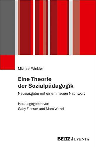 Eine Theorie der Sozialpädagogik: Neuausgabe mit einem neuen Nachwort. Herausgegeben von Gaby Flösser und Marc Witzel
