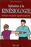 Initiation à la kinésiologie. Corps, esprit, spiritualité