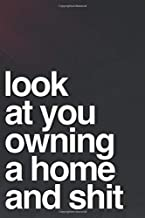 Look At You Owning A Home And Shit: 110-Page Blank Lined Journal For Housewarming New House Owners Gag Gift Idea