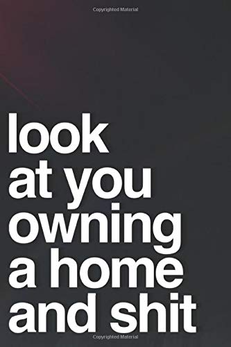 Look At You Owning A Home And Shit: 110-Page Blank Lined Journal