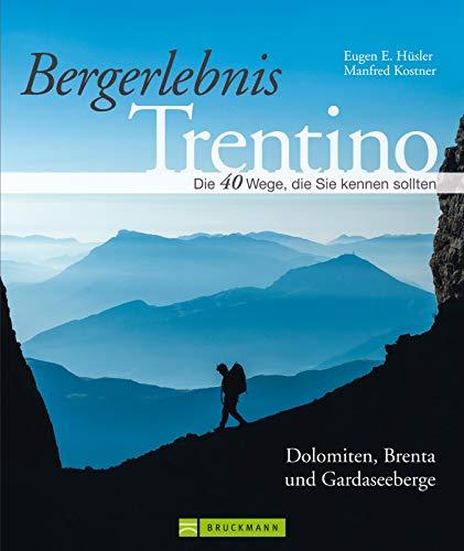 Bergerlebnis Trentino: Bildband und Wanderführer mit den 40 schönsten Touren zum Wandern im Trentino rund um Trento, Rovereto und Torbole - von den Dolomiten ... zu den Klettersteigen des Gardasee.