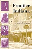 Frontier Indiana (A History of the Trans-Appalachian Frontier)