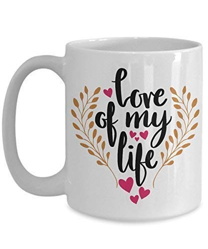 Taza de café del día de San Valentín - Love of My Life Valentine Ceramic