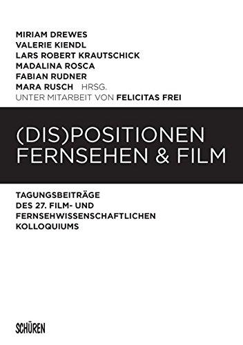 (Dis)Positionen Fernsehen & Film: Tagungsbeiträge des 27. Film- und Fernsehwissenschaftlichen Kolloquiums (Film- und Fernsehwissenschaftliches Kolloquium (FFK))