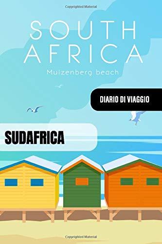 Sudafrica Diario di Viaggio: Journal di Bordo Guidato da Scrivere / Compilare - 52 Citazioni di Viaggio Famose, Agenda Giornaliera con Pianificazione ... di Viaggio per Viaggiatori in Vacanza