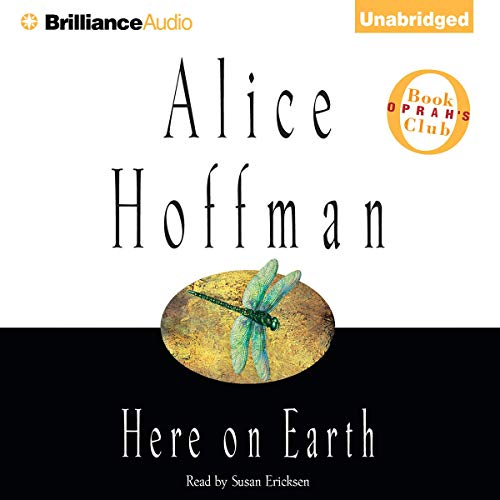 Here on Earth                   By:                                                                                                                                 Alice Hoffman                               Narrated by:                                                                                                                                 Susan Ericksen                      Length: 8 hrs and 48 mins     161 ratings     Overall 3.9