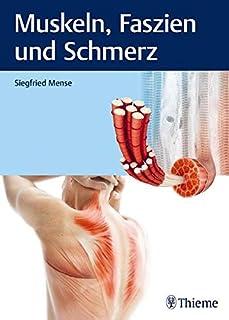 Muskeln, Faszien und Schmerz: Wissenschaftliche Grundlagen zu Funktion, Dysfunktion und Schmerzen (Physiofachbuch)