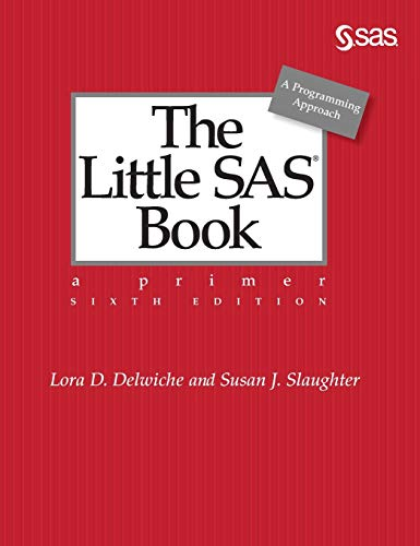 Compare Textbook Prices for The Little SAS Book: A Primer, Sixth Edition 6 Edition ISBN 9781642956160 by Delwiche, Lora D.,Slaughter, Susan J.