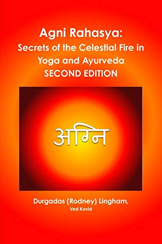 Agni Rahasya: Secrets of the Celestial Fire in Yoga and Ayurveda: SECOND EDITION