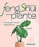 I segreti del Feng Shui con le piante. Una casa armoniosa migliora la vita...