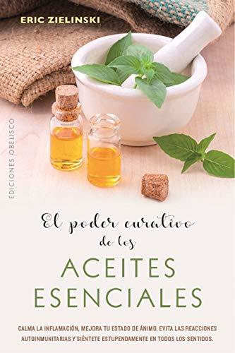 El poder curativo de los aceites esenciales (SALUD Y VIDA NATURAL)