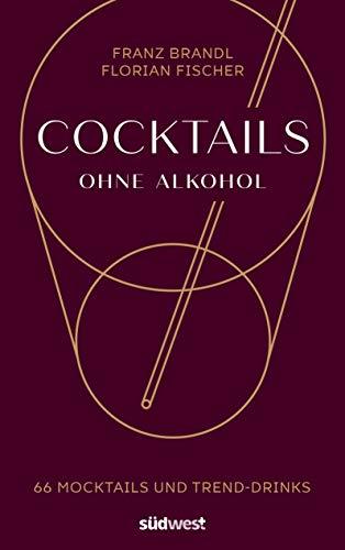 Cocktails ohne Alkohol: 66 Mocktails und Trend-Drinks
